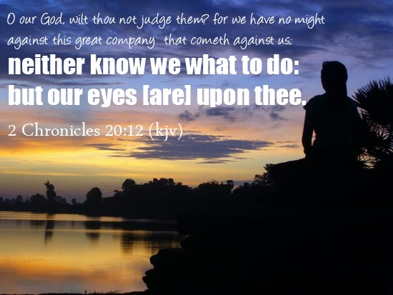 2 Chronicles 20:12 O our God, wilt thou not judge them? for